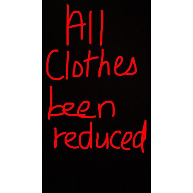 ALL CLOTHING HAS BEEN REDUCED
