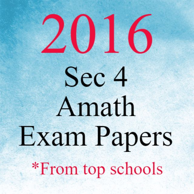 2016 Secondary 4 A Math Exam Papers | O Level A Math Test Papers ...