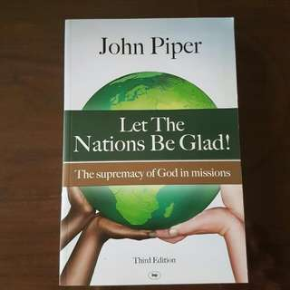 Let The Nations Be Glad By John Piper (The Supremacy Of God In Missions)
