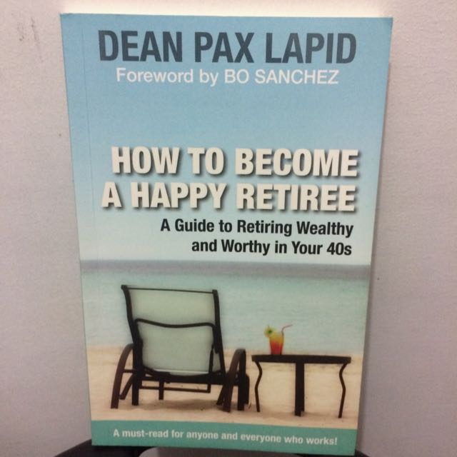 How To Become A Happy Retiree By Dean Pax Lapid