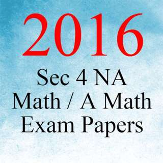 Latest 2016 Secondary 4 NA Math And Amath Exam Papers Available Now!