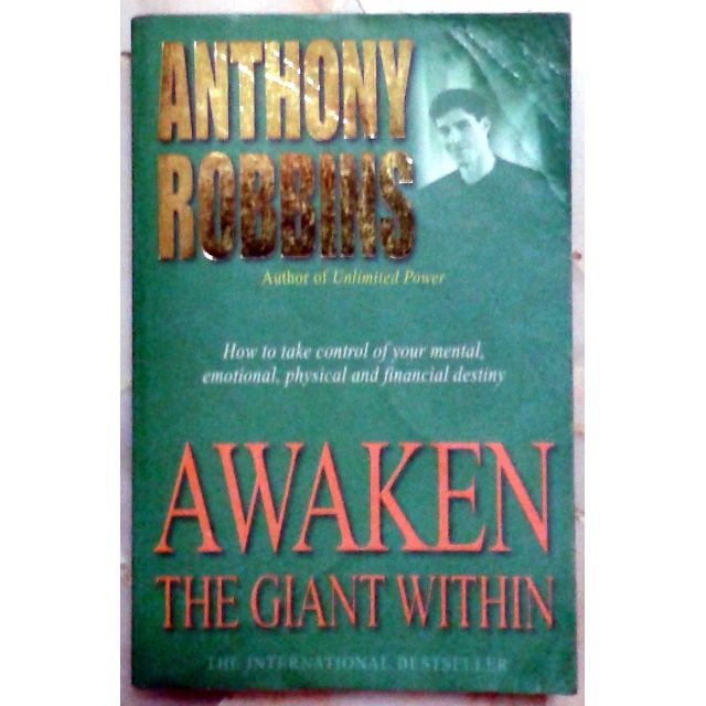 Awaken the Giant Within : How to Take Immediate Control of Your Mental, Emotional, Physical and Financial Destiny – Tony Robbins