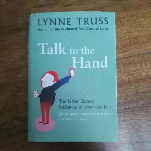 Talk To The Hand By Lynne Truss