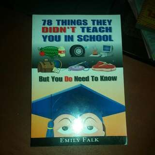 78 Things They Didn't Teach You in School But You Do Need To Know by Emily Falk