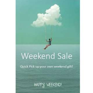 Weekend Sale 4th, 5th Feb- Happy Holiday : Come pick up your own gift