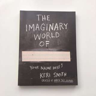 The Imaginary World Of by Keri Smith (Creator of Wreck This Journal)