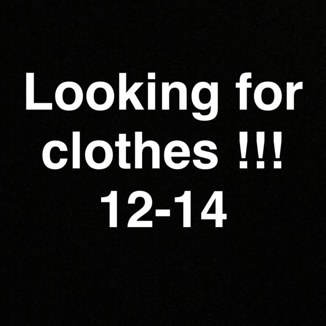 LOOKING FOR CLOTHES!!!