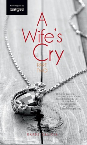 Title:A Wife's Cry Part 2 by barbs galicia
