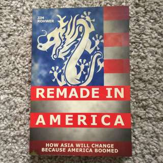 Remade America - How Asia Will Change Because America Boomed