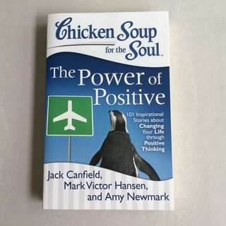Chicken Soup for the Soul : The Power of Positive