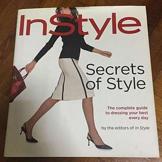 In Style: Secrets of Style: The Complete Guide to Dressing Your Best Every Day