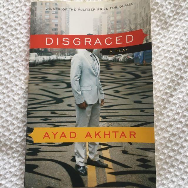 Disgraced: A Play, Author: Ayad Akhtar