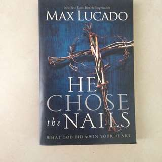 He Chose The Nails (by Max Lucado)