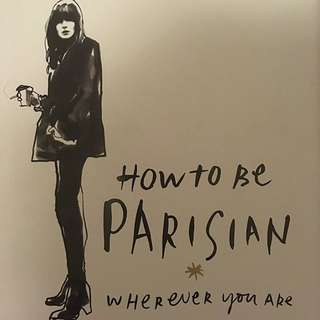 How To Be Parisian Wherever You Are by Anne Berest, Caroline De Maigret, Sophie Mas & Audrey Diwan