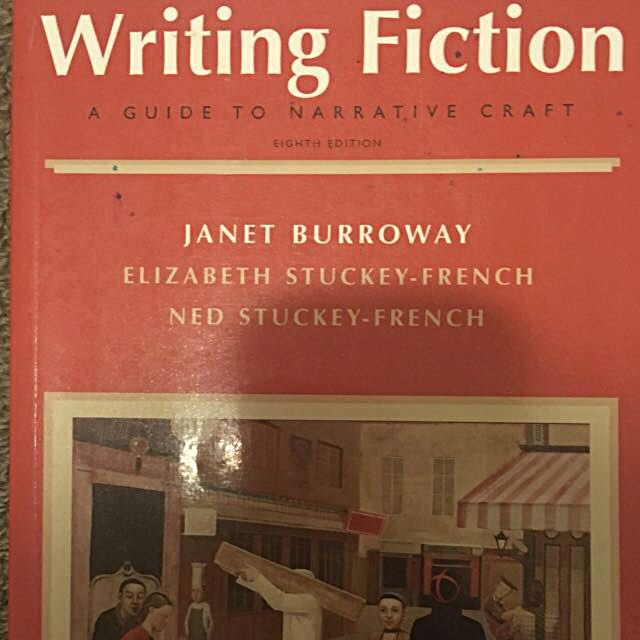 Writing Fiction: A Guide To Narrative Craft Eighth Edition by Janet Burroway, Elizabeth Stuckey-French & Ned Stuckey-French