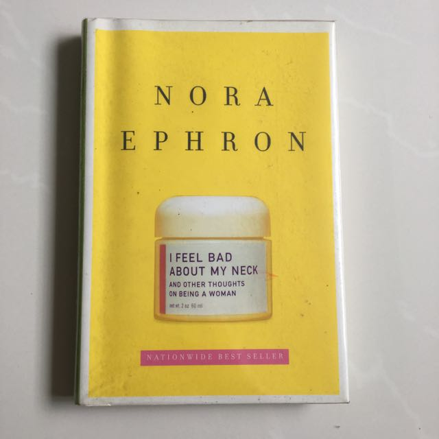 Nora Ephron Has Been Reading Stieg >> I Feel Bad About My Neck And Other Thoughts On Being A Woman By Nora