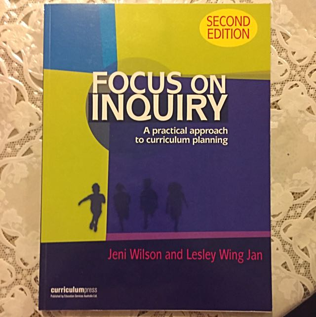 Focus On Inquiry: A Practical Approach To Curriculum Planning