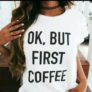 'OK But Coffee First' T-shirt.  Tumblr