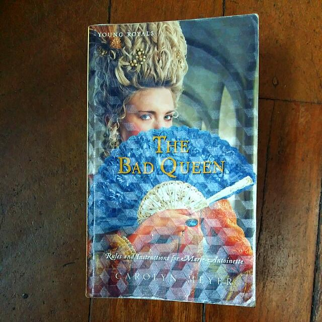 The Bad Queen: Rules And Instructions For Marie-Antoinette by Carolyn Meyer