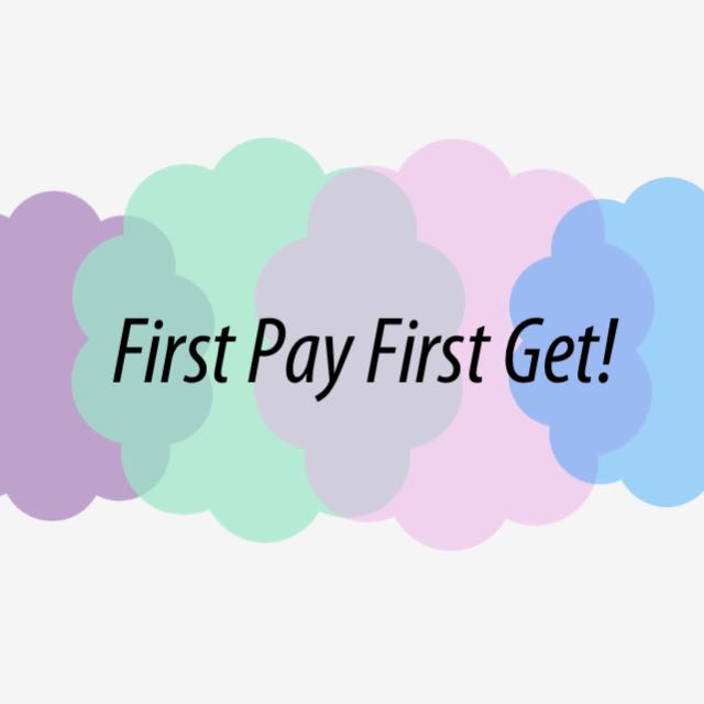 1st Pay 1st Get!