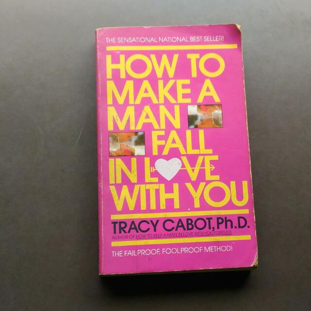 How To Make A Man Fall In Love With You By Tracy Cabot Ph.d