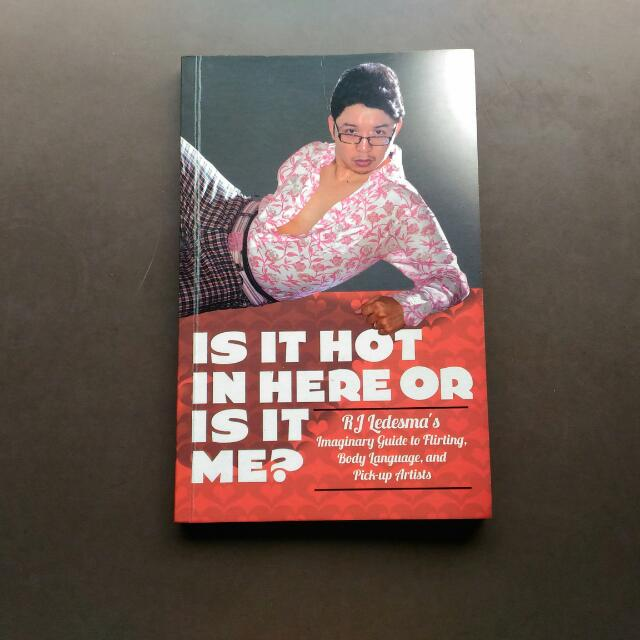 Is It Hot In Here Or Is It Me? By RJ Ledesma