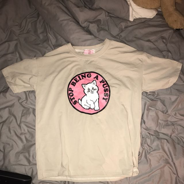 Stop Being A Pussy Tshirt