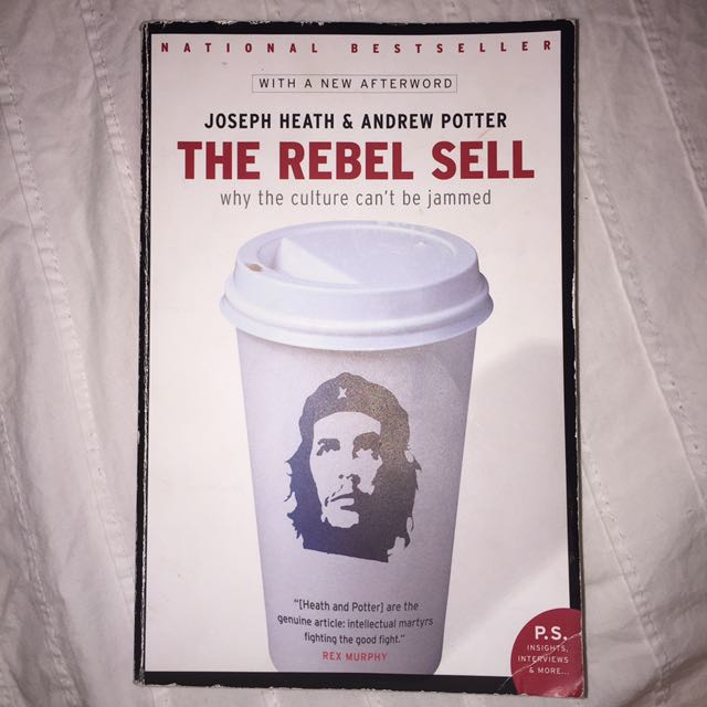 The Rebel Sell By Joseph Health And Andrew Potter