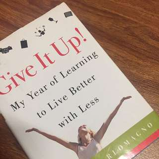 Give It Up ! My Year Of Learning To Live Better With Less