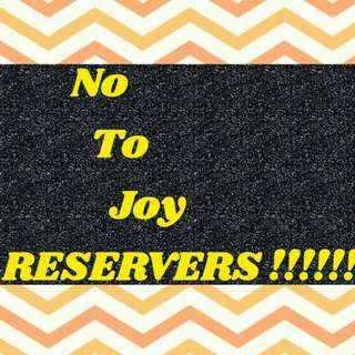 ❌ NO TO JOY RESERVERS