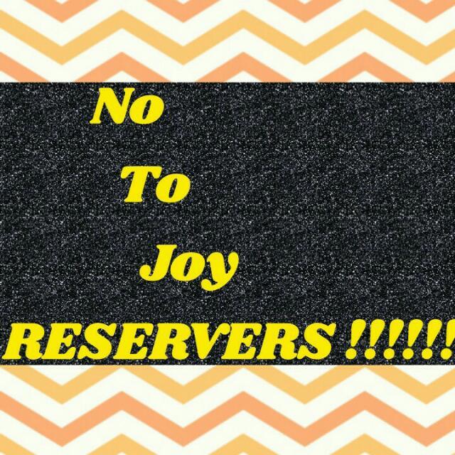 ❌ NO TO JOY RESERVERS