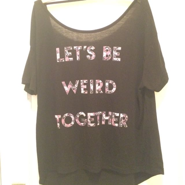Lets Be Weird Together Tee