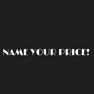 NAME YOUR PRICE