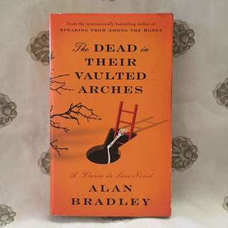 The Dead in Their Vaulted Arches (a Flavia de Luce novel) by Alan Bradley