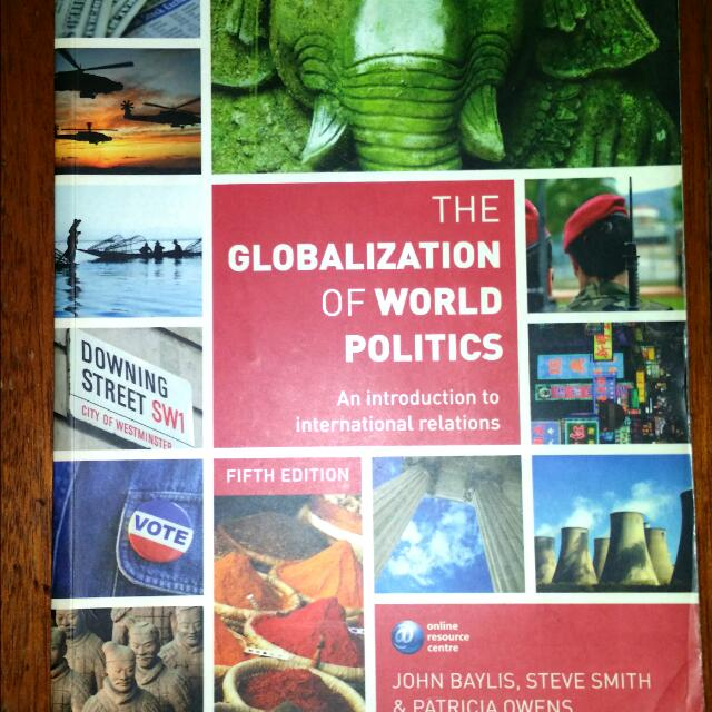 Globalization Of World Politics (Ideal For International Studies/International Relations Fans)