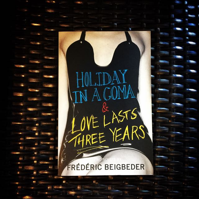 Holiday In A Coma | Love Lasts Three Years by Frédéric Beigbeder