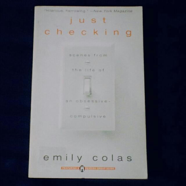 Just Checking: Scenes From The Life Of An Obsessive-Compulsive (Emily Colas)