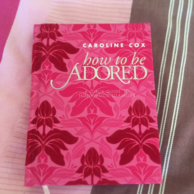 How To Be Adored - A Girls Guide To Hollywood Glamour By Caroline Cox