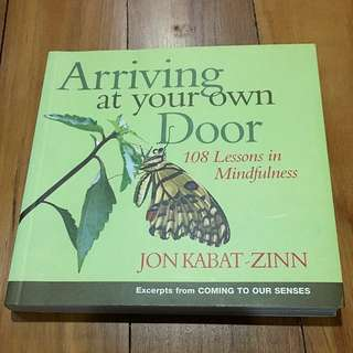 Arriving At Your Door, 108 Lessons On Mindfulness by Jon Kabat Zinn