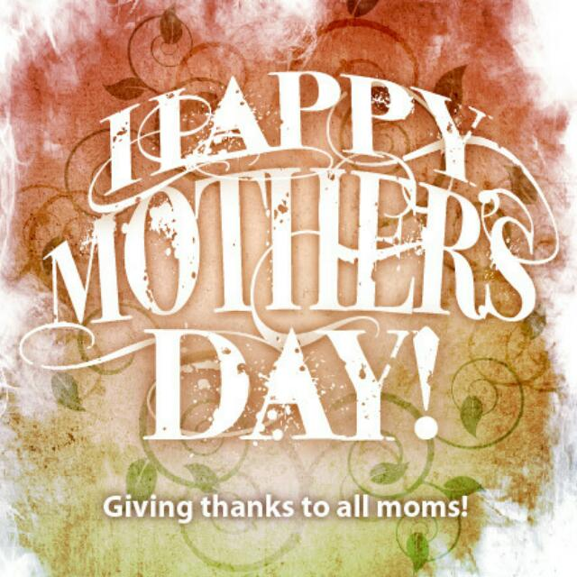 Happy Mother's Day to all amazing Moms!