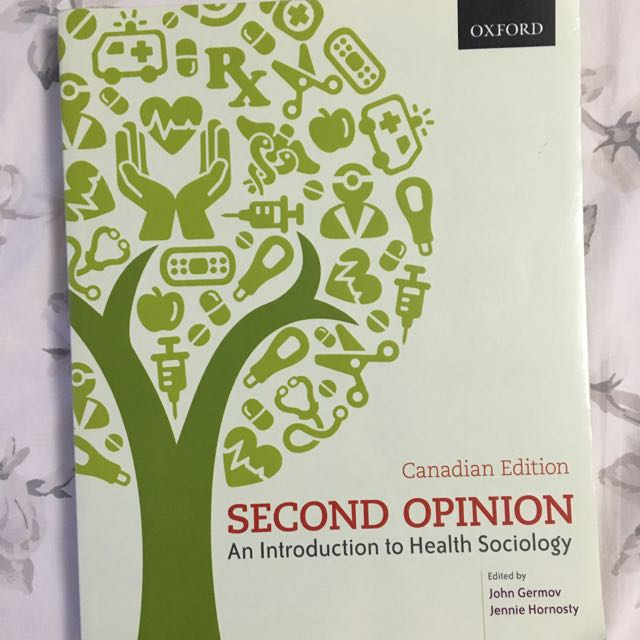 Second Opinion: An Introduction to Health Sociology, 1st Canadian Edition By Germov & Hornosty