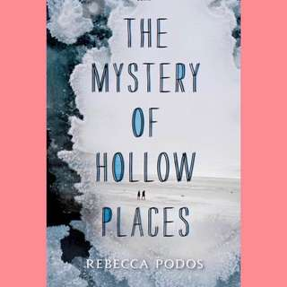 The Mystery Of Hollow Places By Rebecca Podos (ebook)