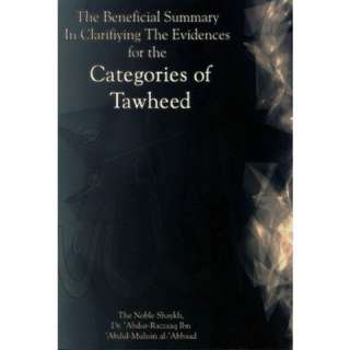 The Beneficial Summary In Clarifying The Evidence For The Categories Of Tawheed by Sh. Abdur-Razzaq Ibn Abdul Muhsin Al-Abbad