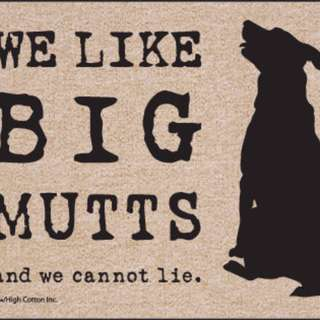 We Like Big Mutts & We Cannot Lie Doormats