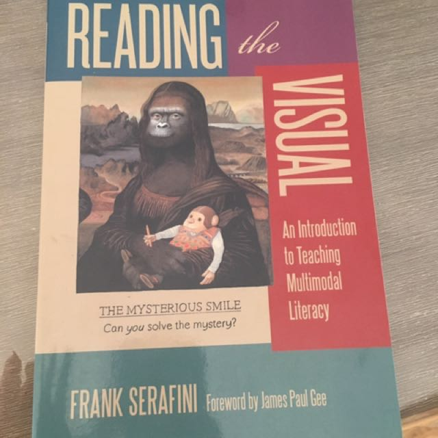 Reading The Visual - An Introduction To Teaching Multimodal Literacy by Frank Serafini