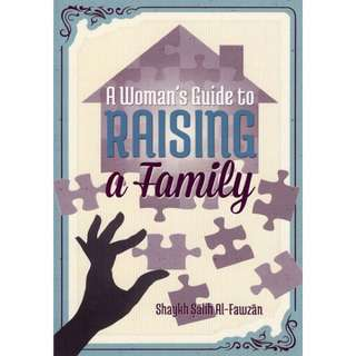 A Woman's Guide To Raising A Family by Sh. Saleh Al-Fawzaan