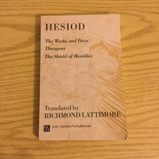 The Works and Days; Theogony; The Shield of Herakles Translated by Richmond Latimore