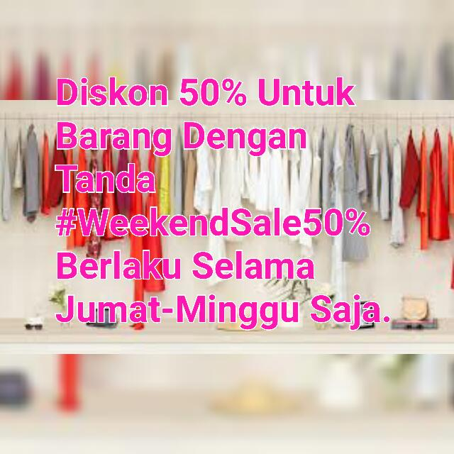 #WeekendSale50% Jumat s/d Minggu