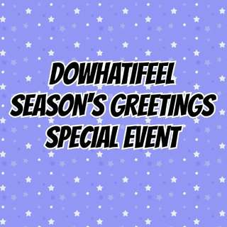 DOWHATIFEEL SEASON'S GREETINGS SPECIAL EVENT