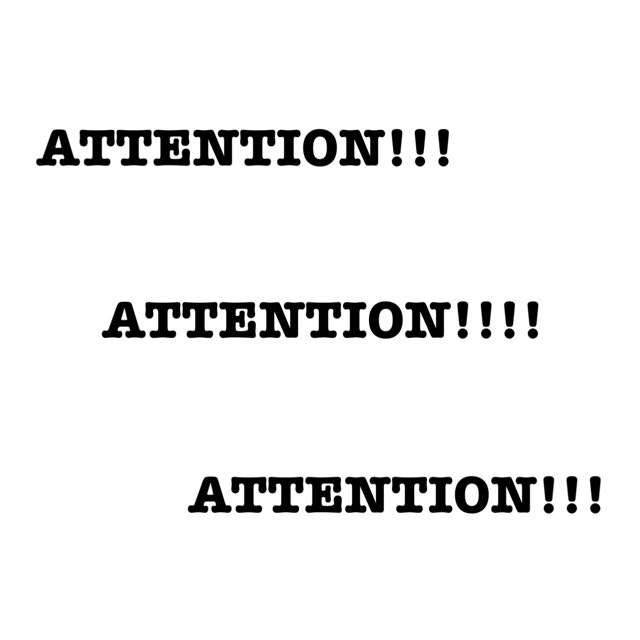 ATTENTION PLEASE!!